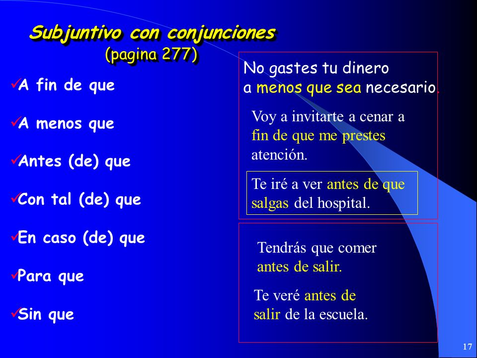 16 ¡¡¡Recuerden!!! (Unidad 5.1 pagina 288) Subjuntivo con lo desconocido usandolos verbos: querer, buscar necesitar, etc. Busco un apartamento que ten