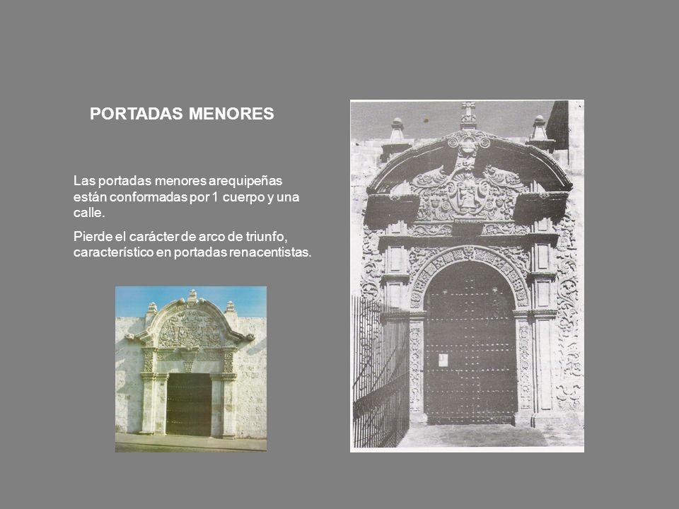 Las portadas menores arequipeñas están conformadas por 1 cuerpo y una calle. Pierde el carácter de arco de triunfo, característico en portadas renacen