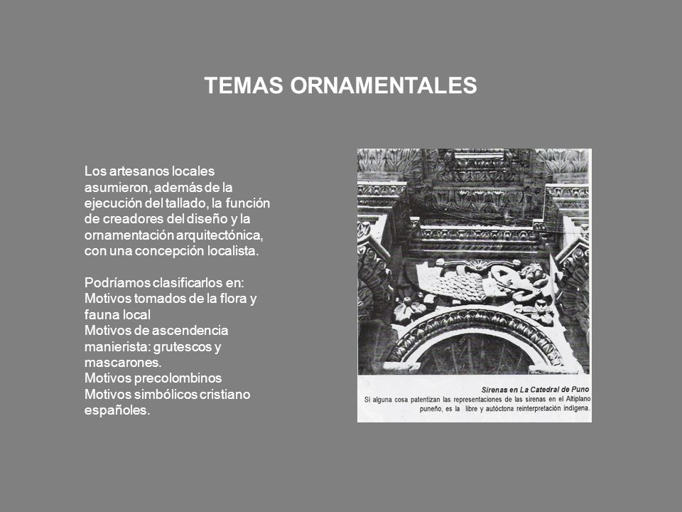 TEMAS ORNAMENTALES Los artesanos locales asumieron, además de la ejecución del tallado, la función de creadores del diseño y la ornamentación arquitec