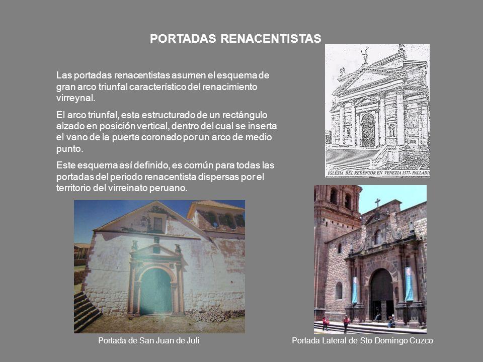PORTADAS RENACENTISTAS Las portadas renacentistas asumen el esquema de gran arco triunfal característico del renacimiento virreynal. El arco triunfal,