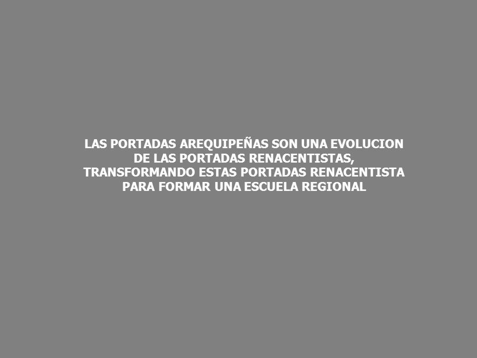 LAS PORTADAS AREQUIPEÑAS SON UNA EVOLUCION DE LAS PORTADAS RENACENTISTAS, TRANSFORMANDO ESTAS PORTADAS RENACENTISTA PARA FORMAR UNA ESCUELA REGIONAL