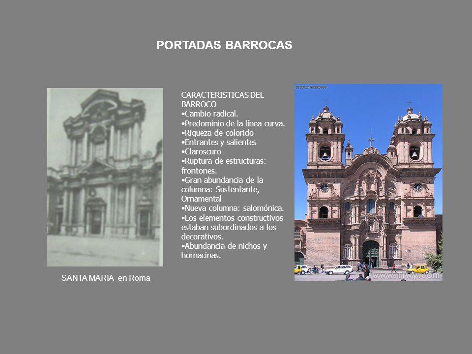 PORTADAS BARROCAS SANTA MARIA en Roma CARACTERISTICAS DEL BARROCO Cambio radical. Predominio de la línea curva. Riqueza de colorido Entrantes y salien