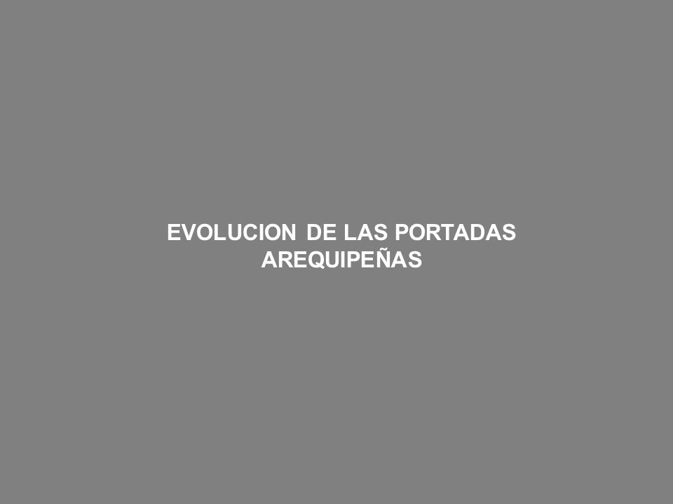 EVOLUCION DE LAS PORTADAS AREQUIPEÑAS