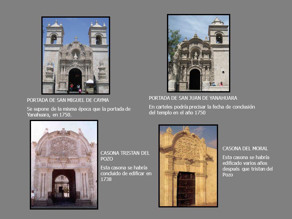 PORTADA DE SAN JUAN DE YANAHUARA En carteles podría precisar la fecha de conclusión del templo en el año 1750 PORTADA DE SAN MIGUEL DE CAYMA Se supone