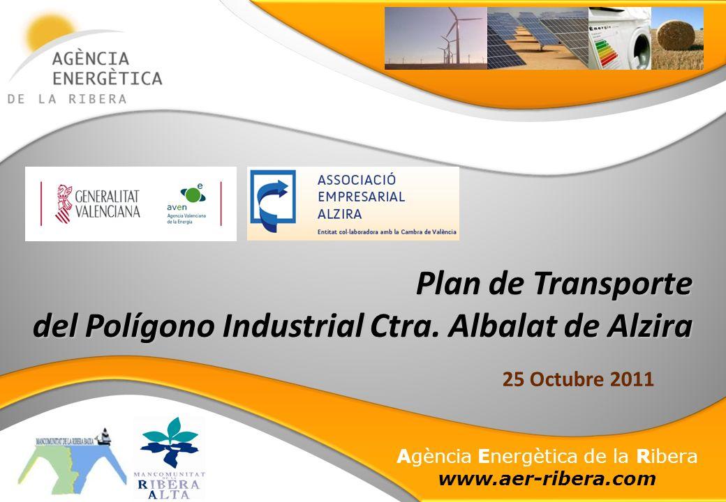 Agència Energètica de la Ribera www.aer-ribera.com Plan de Transporte del Polígono Industrial Ctra. Albalat de Alzira 25 Octubre 2011