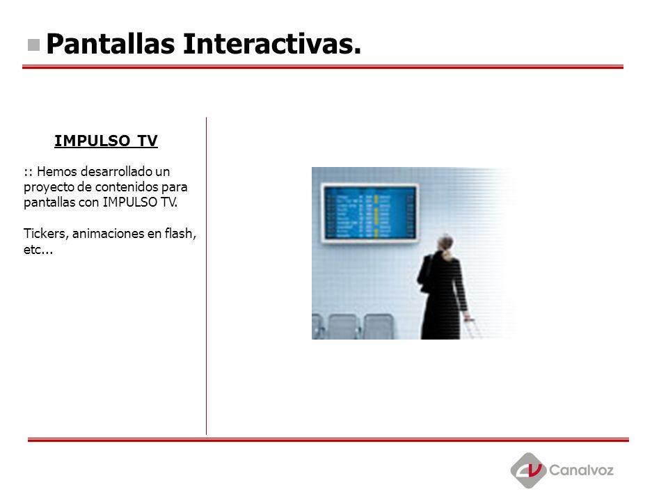 Pantallas Interactivas. IMPULSO TV :: Hemos desarrollado un proyecto de contenidos para pantallas con IMPULSO TV. Tickers, animaciones en flash, etc..