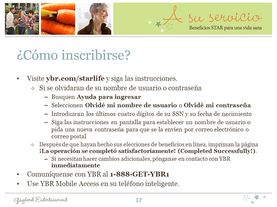 ¿Cómo inscribirse? Visite ybr.com/starlife y siga las instrucciones. Si se olvidaran de su nombre de usuario o contraseña –Busquen Ayuda para ingresar