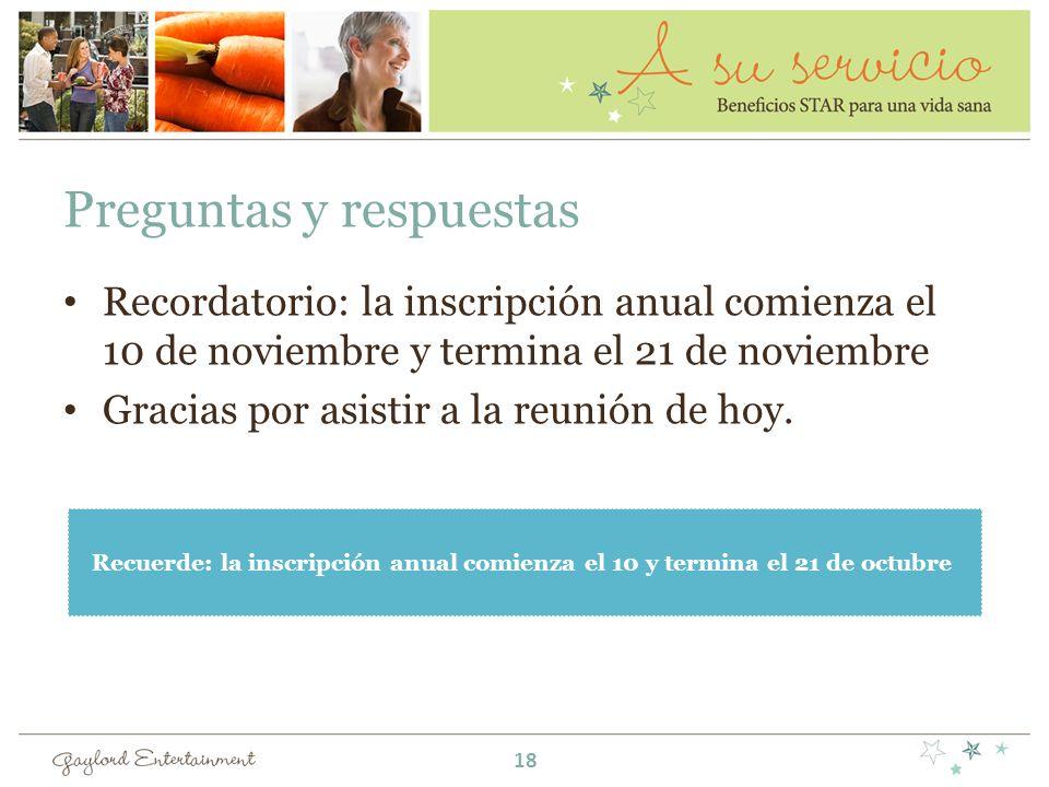 Preguntas y respuestas Recordatorio: la inscripción anual comienza el 10 de noviembre y termina el 21 de noviembre Gracias por asistir a la reunión de