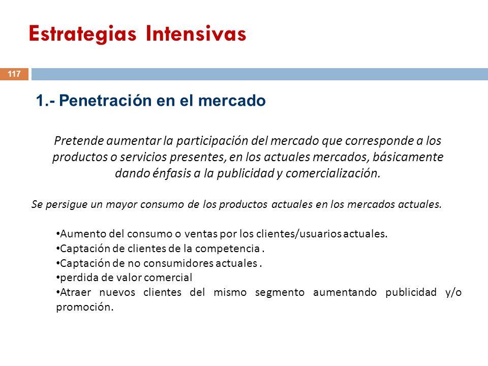 1.- Penetración en el mercado Pretende aumentar la participación del mercado que corresponde a los productos o servicios presentes, en los actuales me