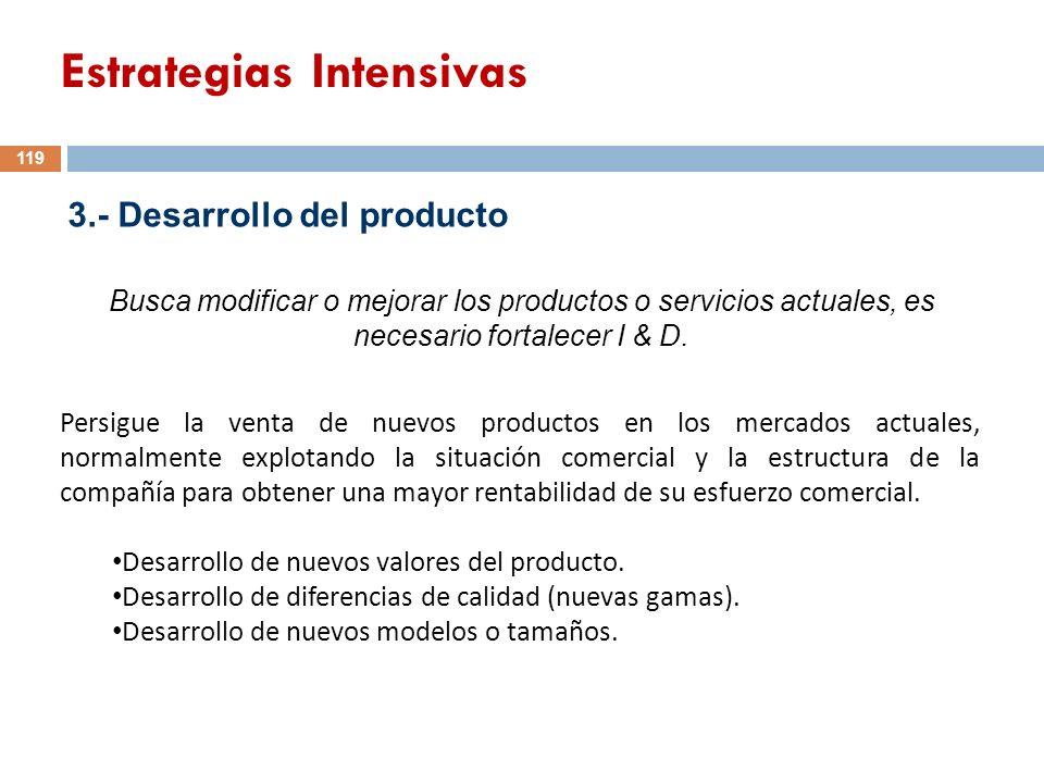 3.- Desarrollo del producto Busca modificar o mejorar los productos o servicios actuales, es necesario fortalecer I & D. Persigue la venta de nuevos p