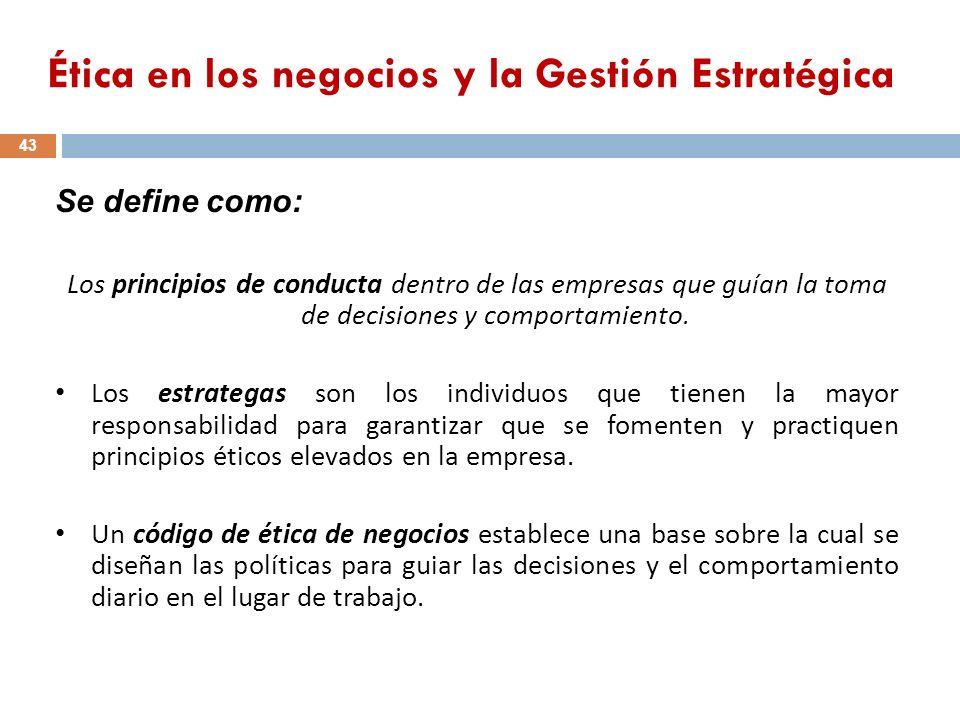 43 Se define como: Los principios de conducta dentro de las empresas que guían la toma de decisiones y comportamiento. Los estrategas son los individu
