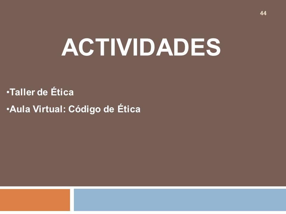 ACTIVIDADES Taller de Ética Aula Virtual: Código de Ética 44