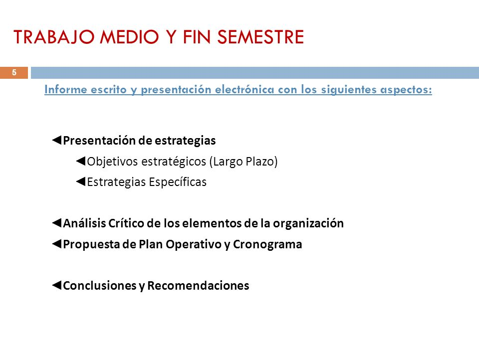TRABAJO MEDIO Y FIN SEMESTRE Informe escrito y presentación electrónica con los siguientes aspectos: Presentación de estrategias Objetivos estratégico