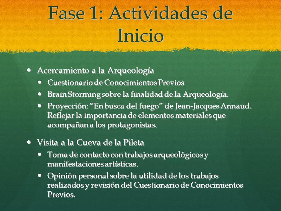 Fase 1: Actividades de Inicio Acercamiento a la Arqueología Acercamiento a la Arqueología Cuestionario de Conocimientos Previos Cuestionario de Conoci