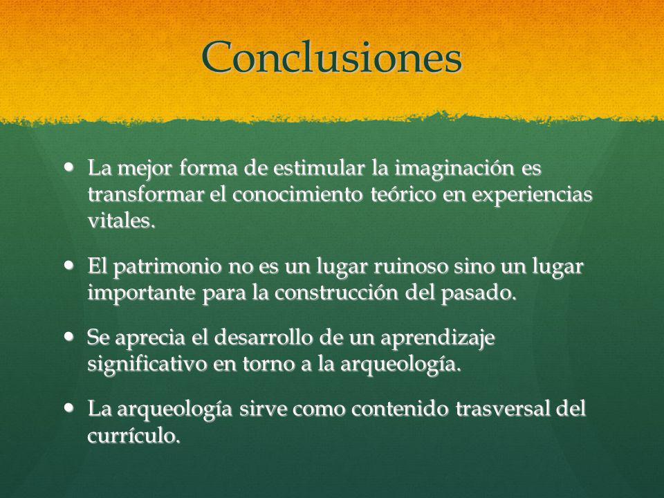 Conclusiones La mejor forma de estimular la imaginación es transformar el conocimiento teórico en experiencias vitales. La mejor forma de estimular la