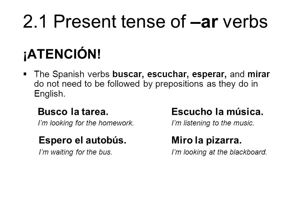 2.1 Present tense of –ar verbs Compare and contrast Compare the verbs in the English sentences to the verb in the Spanish equivalent.