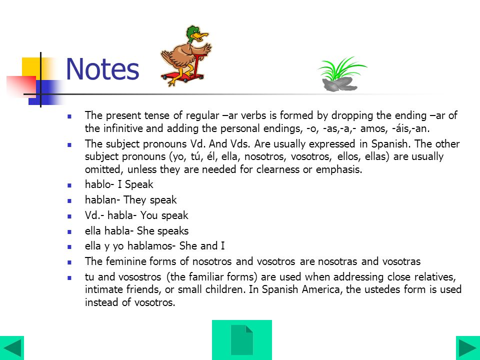 Notes The present tense of regular –ar verbs is formed by dropping the ending –ar of the infinitive and adding the personal endings, -o, -as,-a,- amos