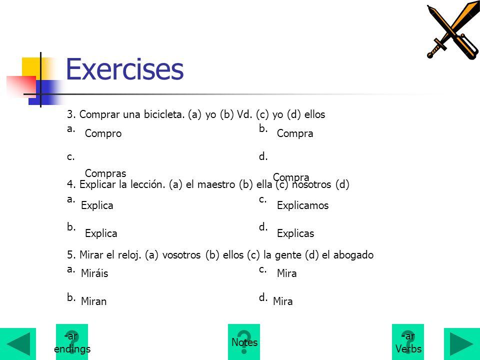 Exercises 3. Comprar una bicicleta. (a) yo (b) Vd. (c) yo (d) ellos a.b. c.d. 4. Explicar la lección. (a) el maestro (b) ella (c) nosotros (d) a.c. b.