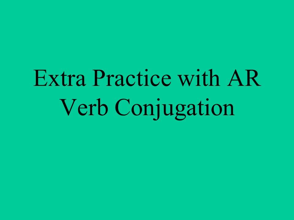 Extra Practice with AR Verb Conjugation