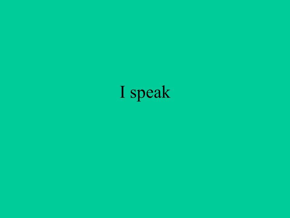 I speak