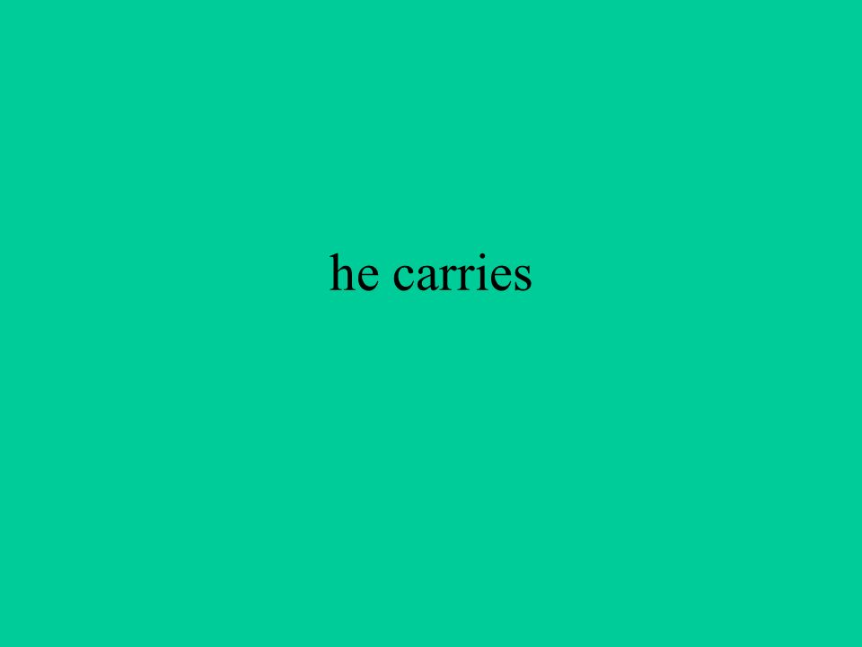 he carries