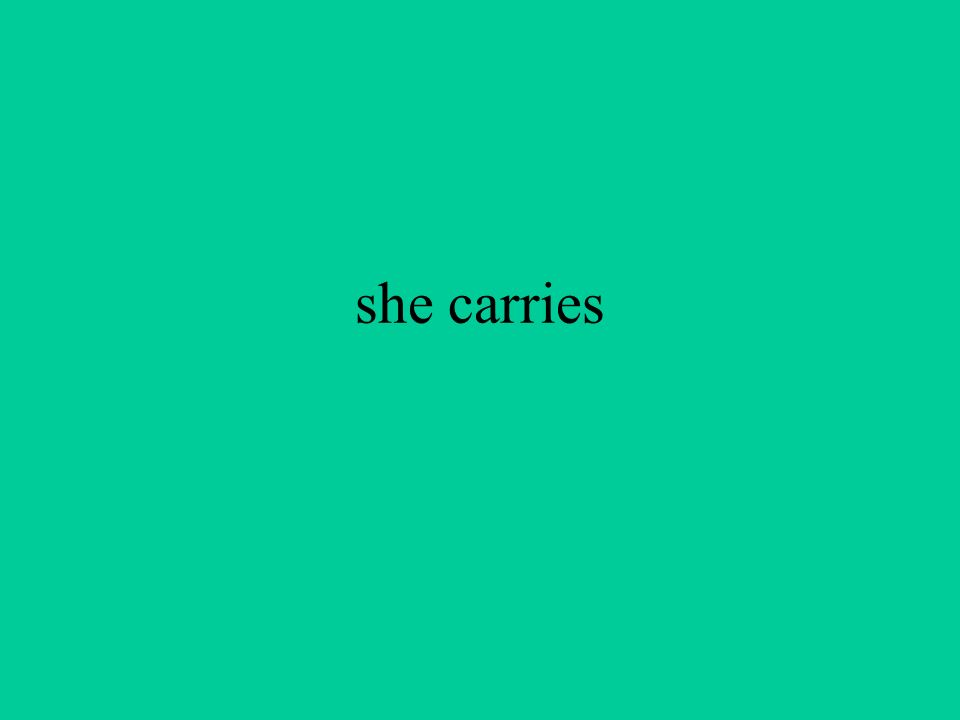 she carries