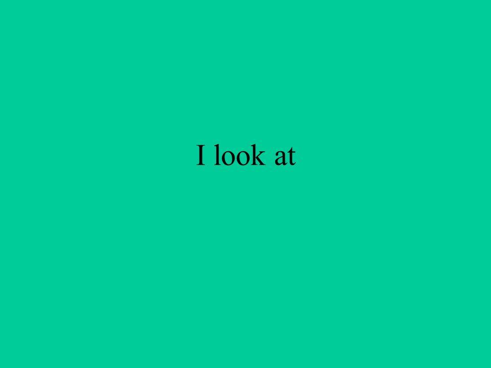 I look at