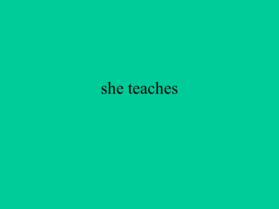 she teaches