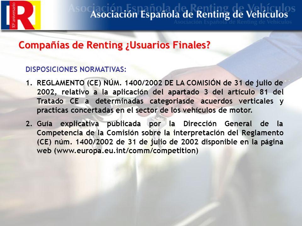 Compañías de Renting ¿Usuarios Finales.DISPOSICIONES NORMATIVAS: 1.REGLAMENTO (CE) NÚM.