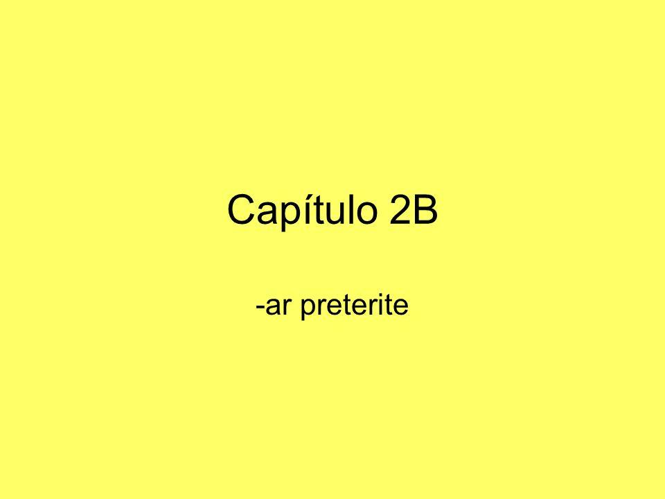 Capítulo 2B -ar preterite