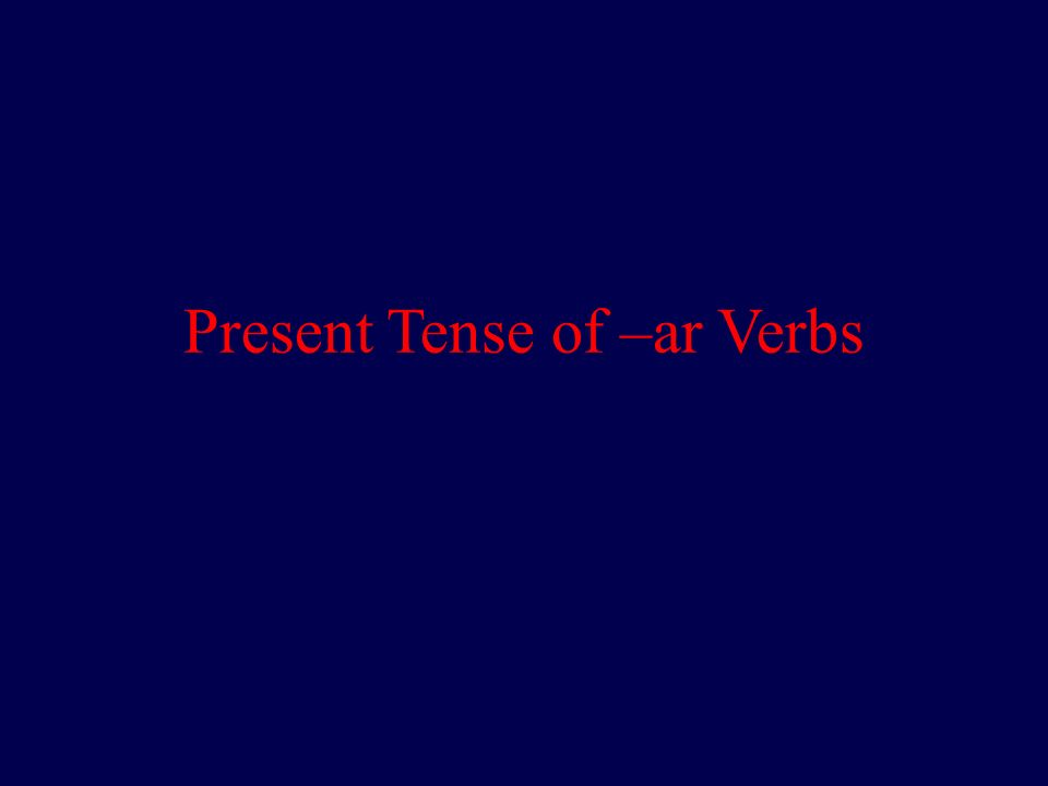 Conjugation of –ar verbs In Spanish, to conjugate regular present tense – ar verbs, you drop the verb ending (-ar).