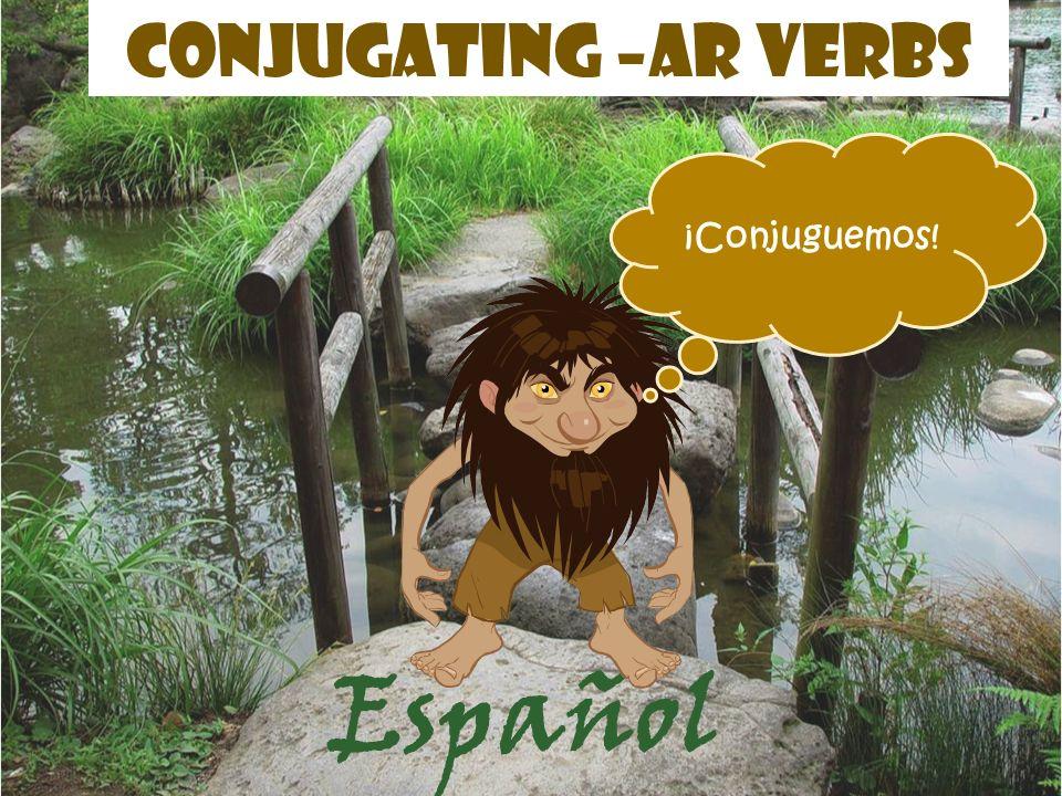 Español Conjugating –ar verbs ¡Conjuguemos!