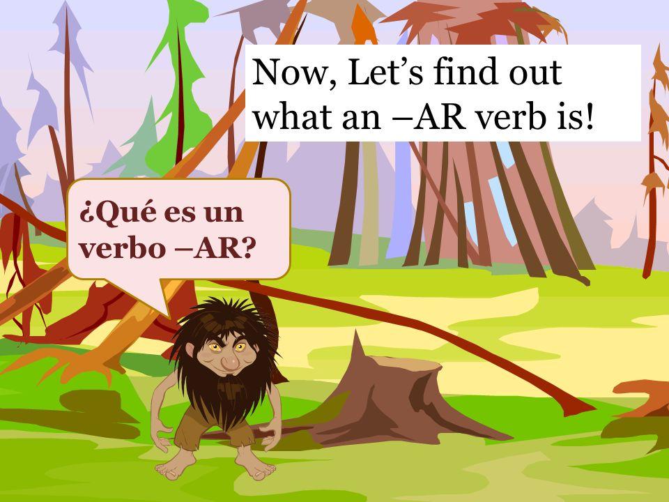 - AR verbs Verbs that end in –ar Por Ejemplo : Hablar, caminar, invitar They have not been conjugated.