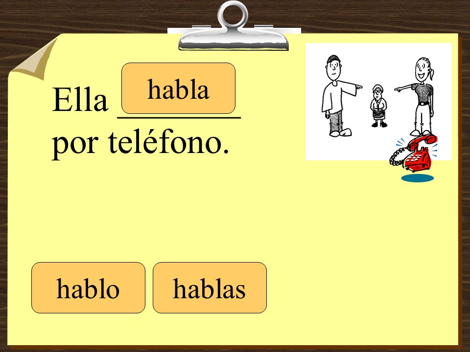 Ella _______ por teléfono. hablohablas habla