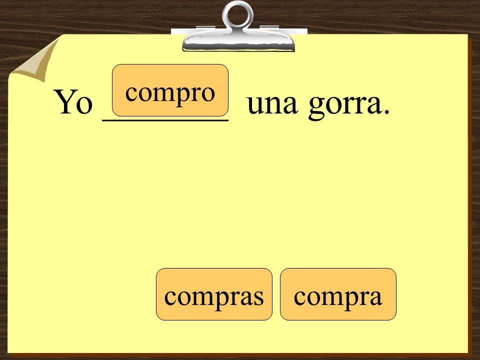 Yo _______ una gorra. compro comprascompra