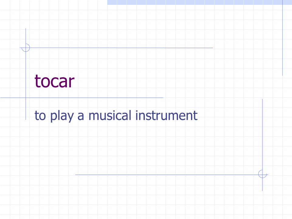 tocar to play a musical instrument