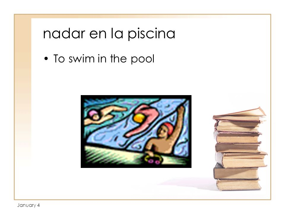 January 4 nadar en la piscina To swim in the pool