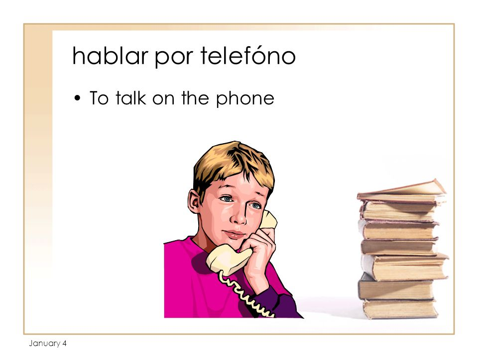 January 4 hablar por telefóno To talk on the phone