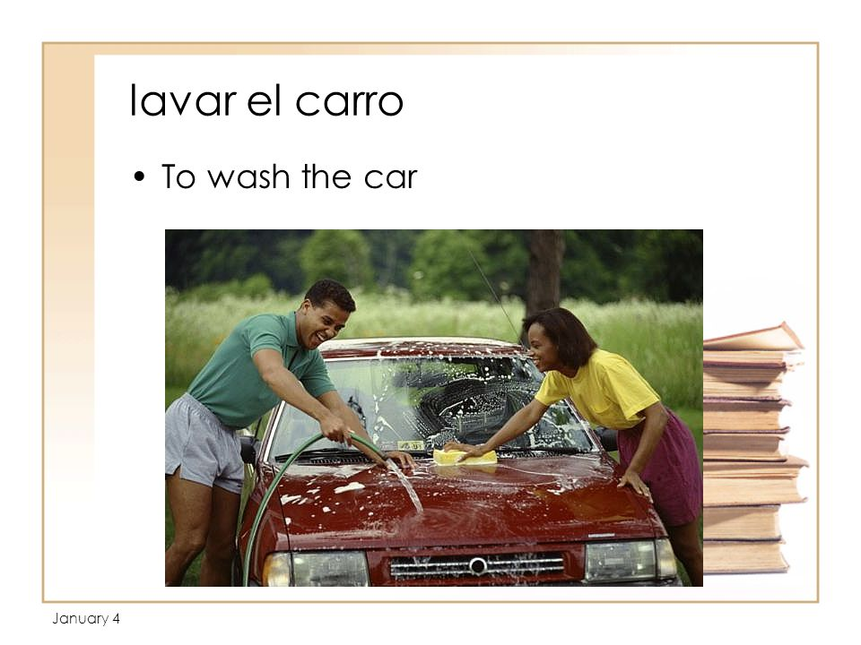 January 4 lavar el carro To wash the car