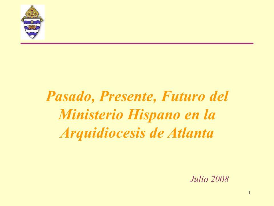 1 Pasado, Presente, Futuro del Ministerio Hispano en la Arquidiocesis de Atlanta Julio 2008