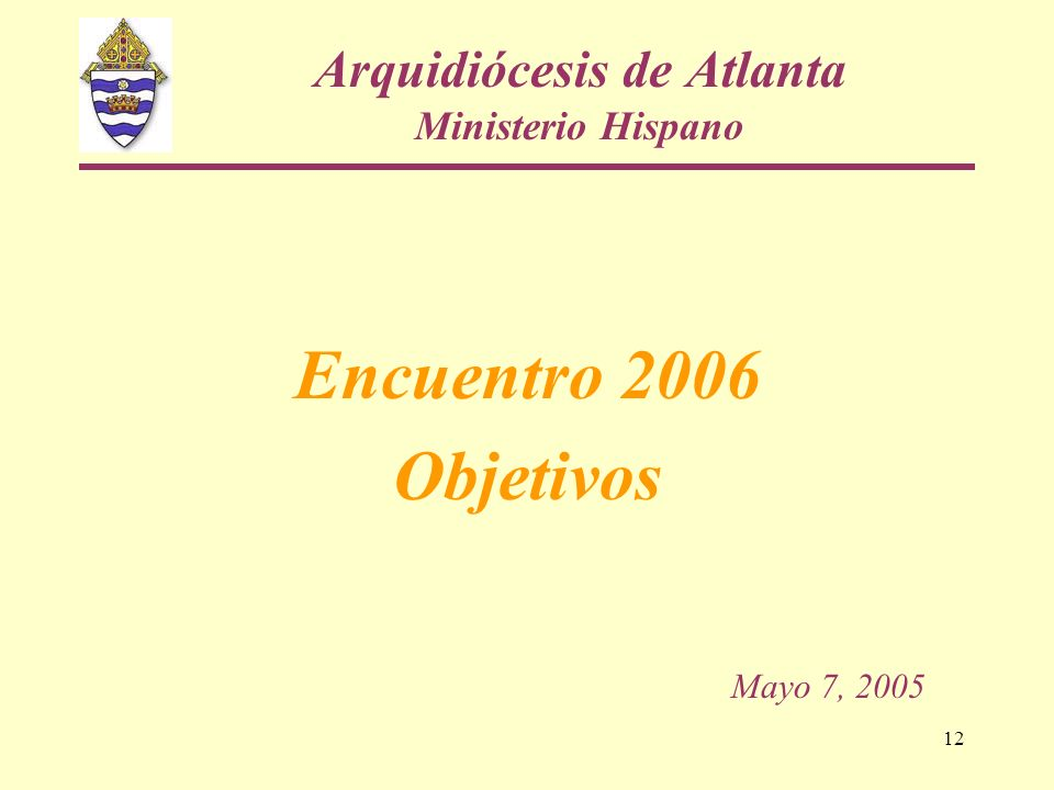 12 Arquidiócesis de Atlanta Ministerio Hispano Encuentro 2006 Objetivos Mayo 7, 2005
