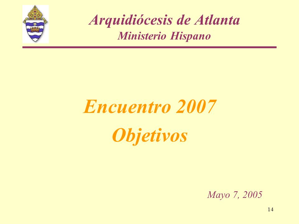 14 Arquidiócesis de Atlanta Ministerio Hispano Encuentro 2007 Objetivos Mayo 7, 2005