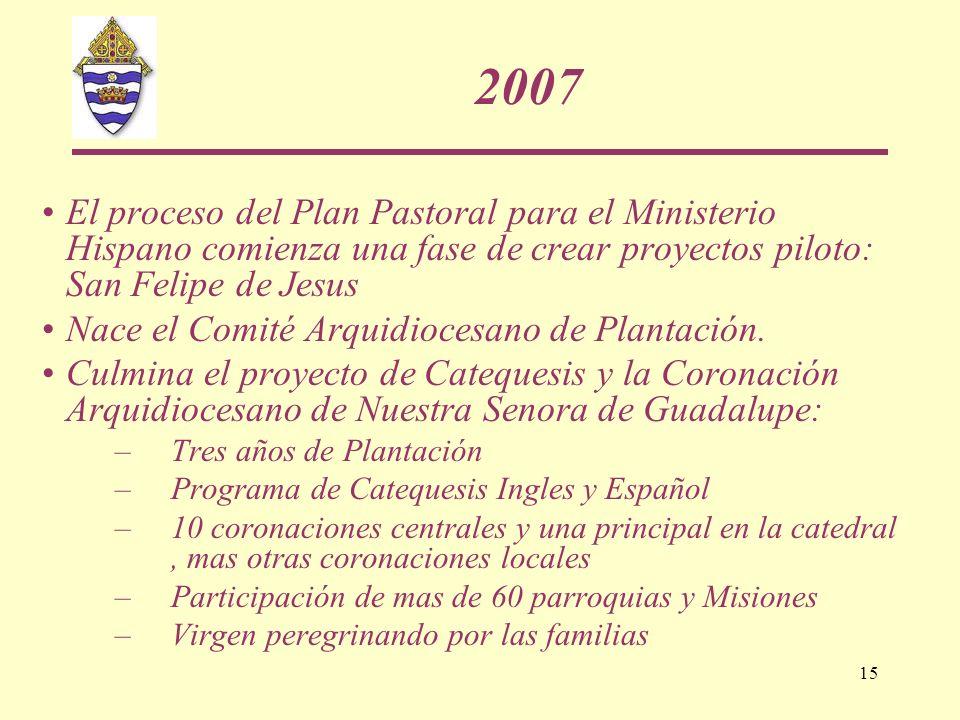 15 2007 El proceso del Plan Pastoral para el Ministerio Hispano comienza una fase de crear proyectos piloto: San Felipe de Jesus Nace el Comité Arquid