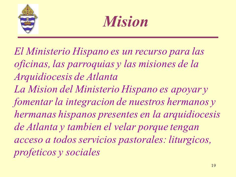 19 El Ministerio Hispano es un recurso para las oficinas, las parroquias y las misiones de la Arquidiocesis de Atlanta La Mision del Ministerio Hispan