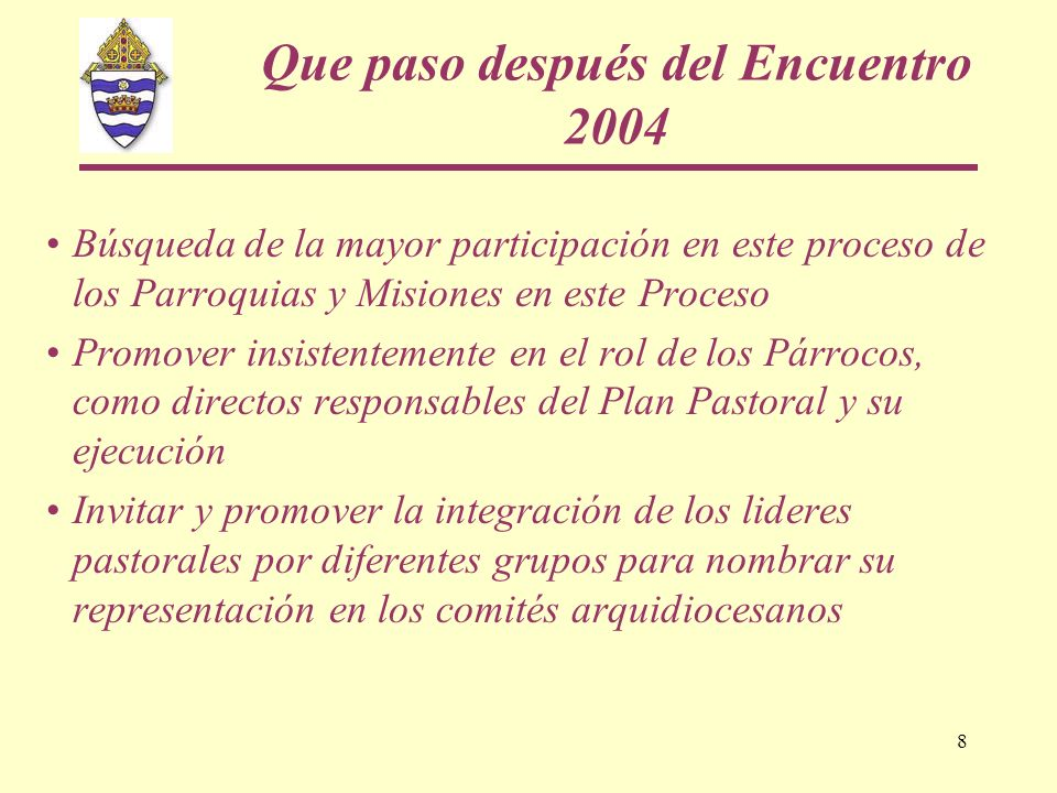 8 Que paso después del Encuentro 2004 Búsqueda de la mayor participación en este proceso de los Parroquias y Misiones en este Proceso Promover insiste