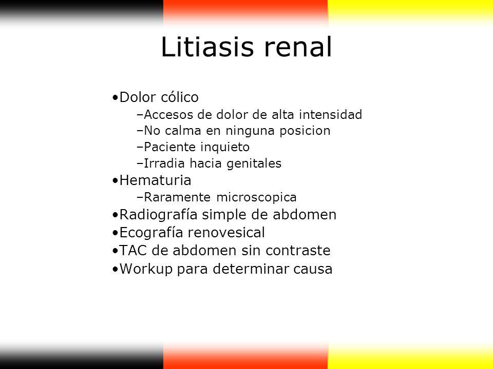 Litiasis renal Dolor cólico –Accesos de dolor de alta intensidad –No calma en ninguna posicion –Paciente inquieto –Irradia hacia genitales Hematuria –