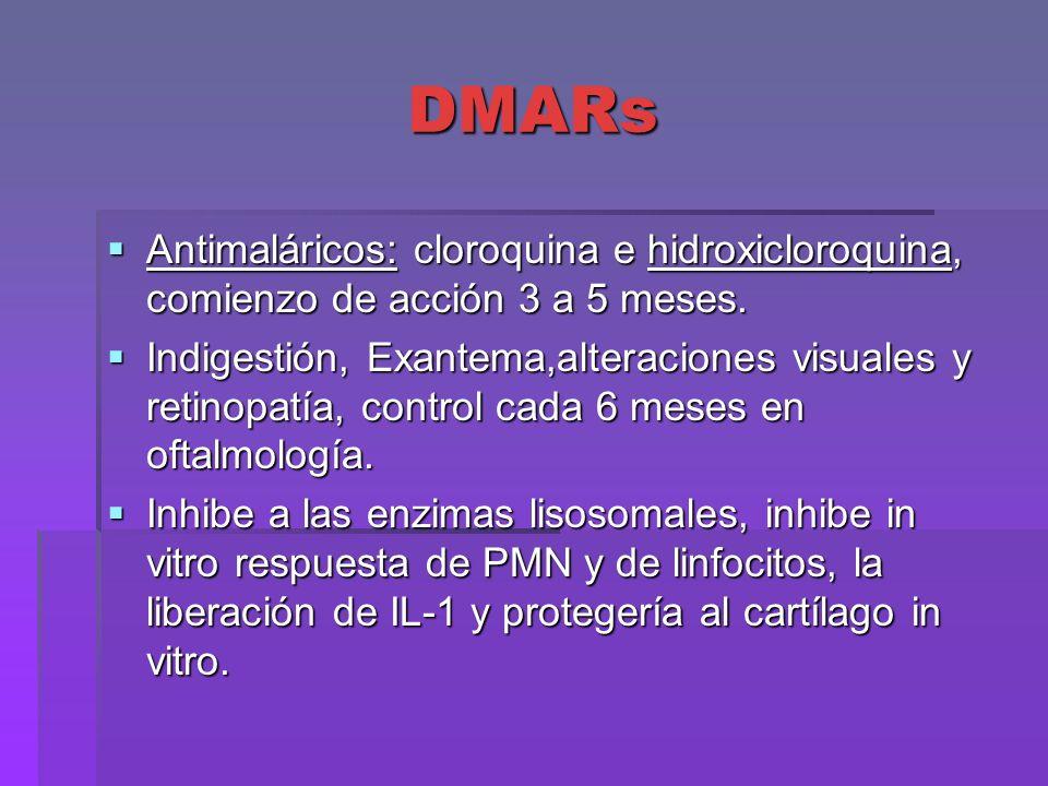 DMARs Antimaláricos: cloroquina e hidroxicloroquina, comienzo de acción 3 a 5 meses. Antimaláricos: cloroquina e hidroxicloroquina, comienzo de acción