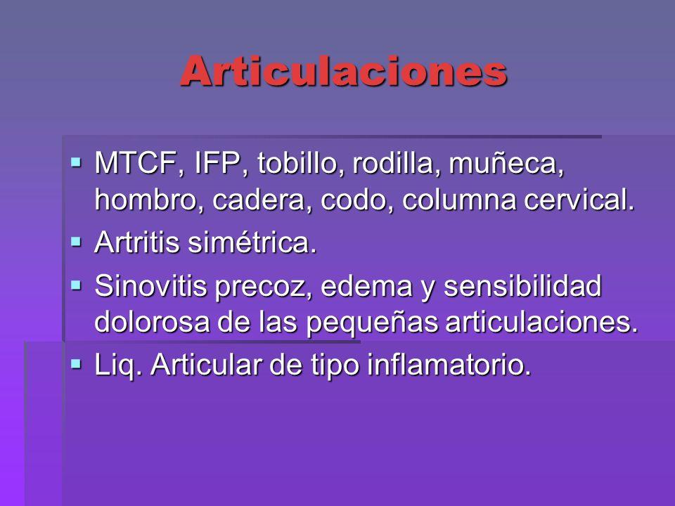 Articulaciones MTCF, IFP, tobillo, rodilla, muñeca, hombro, cadera, codo, columna cervical. MTCF, IFP, tobillo, rodilla, muñeca, hombro, cadera, codo,