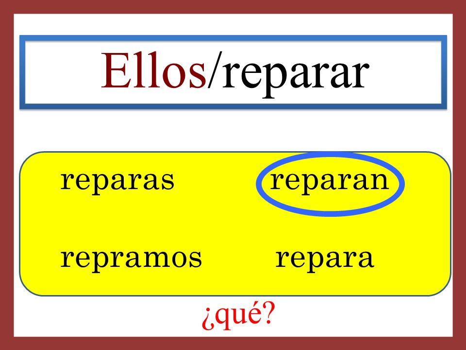 Ellos/reparar reparas reparan repramos repara ¿qué