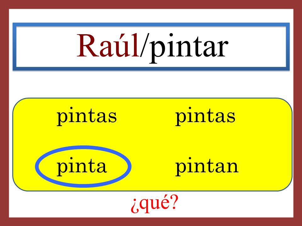 Raúl/pintar pintas pintas pinta pintan ¿qué?